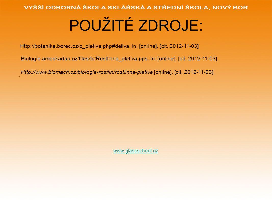 POUŽITÉ ZDROJE: Http://botanika.borec.cz/o_pletiva.php#deliva. In: [online]. [cit. 2012-11-03]